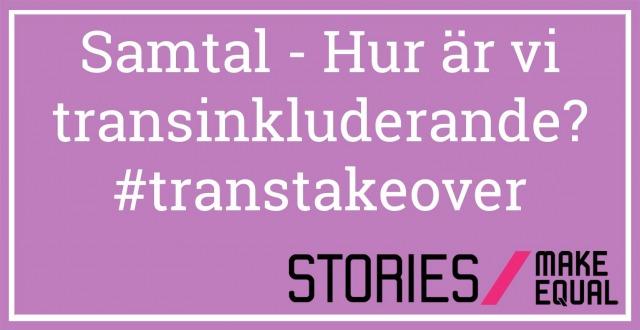 """Lila bakgrund, vit text: """"Samtal - Hur är vi transinkluderande? #transtakeover. Svart text: """"Stories, Make Equal."""""""